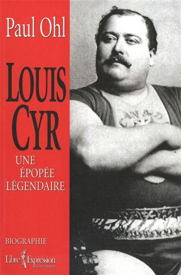 Louis Cyr, une épopée légendaire